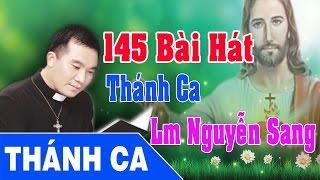 Thánh Ca Nguyễn Sang   145 Bài Hát Thánh Ca Hay Nhất - Lm Nguyễn Sang