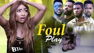 FOUL PLAY - 2017 LATEST NOLLYWOOD MOVIE
