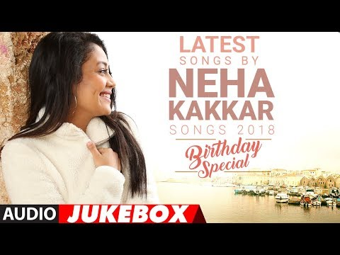 Latest Songs By Neha Kakkar - 2018  (Audio Jukebox) | Birthday Special  | Songs 2018 | T-Series-hdvid.in