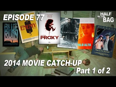 Half in the Bag 2014 Movie Catch up part 1 of 2