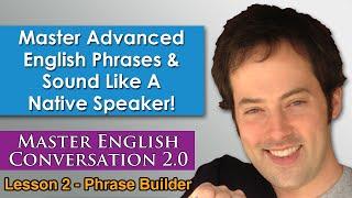 Advanced English Phrases 4 - How To Speak English Naturally - Master English Conversation 2.0