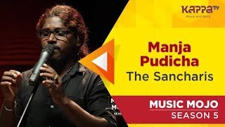 Manja Pudicha - The Sancharis - Music Mojo Season 5 - Kappa TV