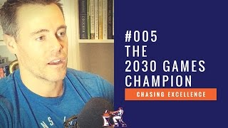 The 2030 Games Champion || Chasing Excellence with Ben Bergeron || Ep#005