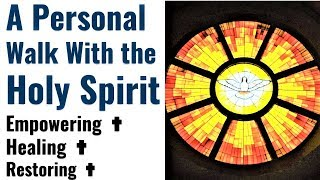 Personal Relationship Building Prayer with Holy Spirit, Anointing, Empowering, Healing, Deliverance
