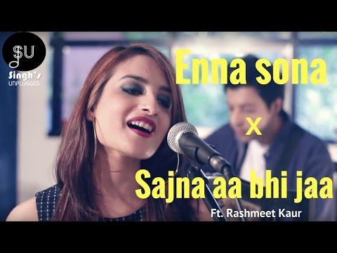 Enna Sona-AR Rahman Ft.Arijit Singh (Ok Jaanu) Sajna Aa Bhi Jaa- (Singh's Unplugged- Mashup Cover)