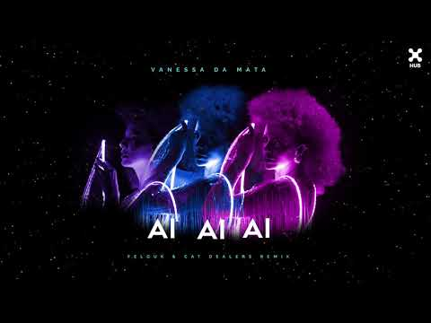 Xxx Mp4 Vanessa Da Mata Ai Ai Ai Felguk Amp Cat Dealers Remix 3gp Sex