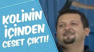 Şakacı Mustafa Karadeniz - Kolinin İçinden Ceset Çıktı!