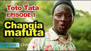 CHANGIA MAFUTA , vunja mbavu na TOTO TATA EPISODE  1 . ( swahili comedy)