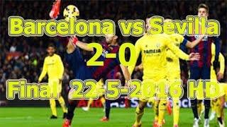 Goals &  Highlights ► Barcelona vs Sevilla 2-0 ● Copa Del Rey Final  22-5-2016 [HD]