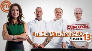 MASTERCHEF BRASIL - PRIMEIRA TEMPORADA - EPISÓDIO 13 - CANAL OFICIAL