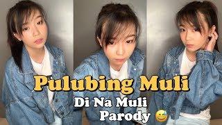 Pulubing Muli (Di Na Muli Parody) - Carlyn Ocampo