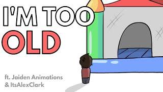 I'm Too Old! (ft. JaidenAnimations & ItsAlexClark)