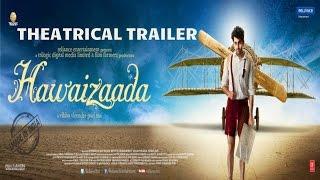 Official: Hawaizaada Theatrical Trailer | Ayushmann Khurrana,Pallavi Sharda