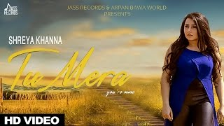 Shreya Khanna - Tu Mera | Shreya Khanna | Latest Punjabi Songs 2016 | Jass Records