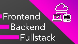 Frontend vs Backend vs Fullstack Web Development - What should you learn?