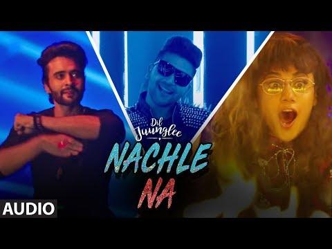 Xxx Mp4 Nachle Na Full Audio DIL JUUNGLEE Guru Randhawa Neeti M Taapsee P Saqib Saleem Jackky Bhagnani 3gp Sex