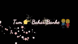 Aaye Ho Meri Zindagi Me Tum Bahar Banke WhatsApp Video Status