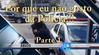POR QUE EU NÃO GOSTO DA POLÍCIA - Parte 1 | JORNAL DA CULTURA DO DIA 15.02.2016