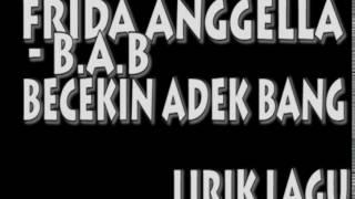 FRIDA ANGELLA - B.A.B(Becekin Adek Bang) Lirik Lagu