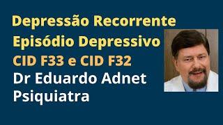 CID F32 Episódios Depressivos. CID F33 Transtorno Depressivo Recorrente. Eduardo Adnet - Psiquiatra