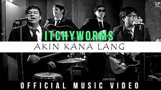 Itchyworms - Akin Ka Na Lang (Official Music Video)