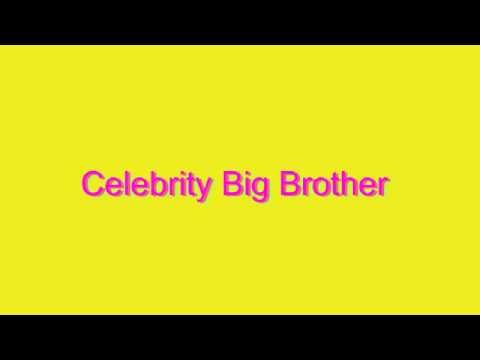 How to Pronounce Celebrity Big Brother