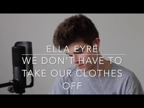 Ella Eyre - We Don't Have To Take Our Clothes Off (Cover by Jay Alan)
