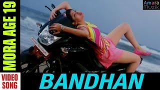 Bandhan Odia Movie || Mora Age 19 | Video Song