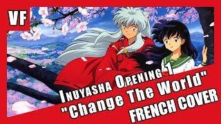 """[AMVF] Inuyasha Opening 1 - """"Change The World"""" (FRENCH COVER)"""