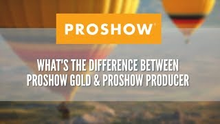 What's the difference between ProShow Gold and ProShow Producer