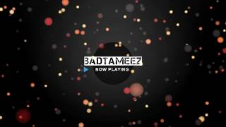 BADTAMEEZ ( ANKIT TIWARI ft. SONAL CHAUHAN ) - FULL SONG WITH LYRICS
