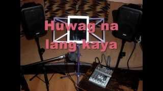huwag na lang kaya by true faith instrumental cover with lyrics