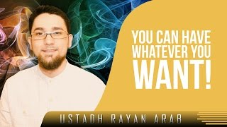 You Can Have Whatever You Want! ᴴᴰ ┇ Amazing Reminder ┇ by Ustadh Rayan Arab ┇ TDR Production ┇