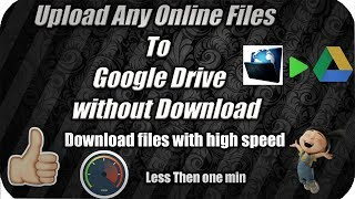 ☑Upload Any Internet Files to Google Drive or any cloud Without Download at 500mbps