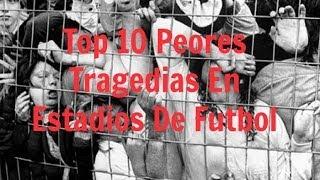 Top 10 Peores Tragedias En Estadios De Futbol