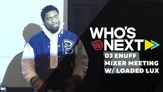 Loaded Lux at DJ ENUFF's Who's Next Music Meeting