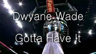 Dwyane Wade - Gotta Have It