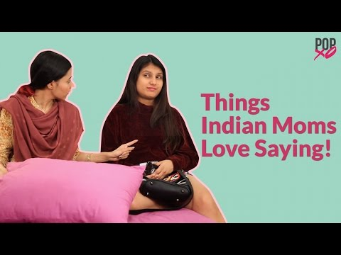 Things Indian Moms Love Saying - POPxo Comedy