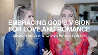 Embracing God's Vision For Love And Romance | Part 2/4