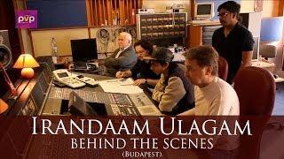 Irandam Ulagam - Behind the Scenes at Budapest.