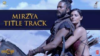 MIRZYA Title Song | MIRZYA | Rakeysh Omprakash Mehra | Gulzar | Shankar Ehsaan Loy | T-Series