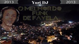O Melhor do Funk de Favela 2013 (Yuri DJ)