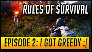 RULES OF SURVIVAL | EPISODE 2: I GOT GREEDY! :( | GAMEPLAY AND COMMENTARY