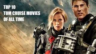 Top 10 Tom Cruise Movies of All Time