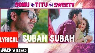 Subah Subah (Lyrical Video) | Arijit Singh, Prakriti Kakar | Amaal Mallik | Sonu Ke Titu Ki Sweety