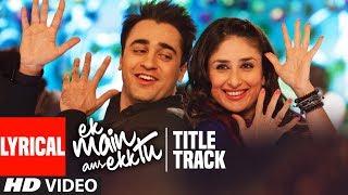 Ek Main Aur Ekk Tu (Title Track) lyrical Video   Benny Dayal, Anushka   Imran Khan   Kareena Kapoor