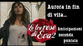 LE TRE ROSE DI EVA 2-Anticipazioni Seconda puntata (BY MYSTYLE)