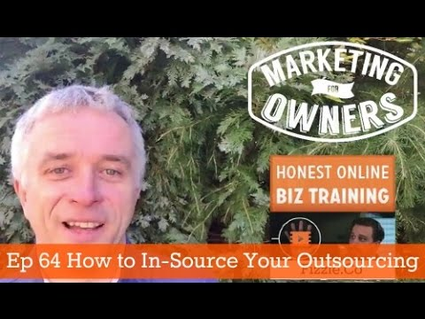 Ep 64 Marketing for Owners - How to In-Source Your Outsourcing