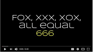 FOX, XXX, XOX ALL EQUAL 666 IN NUMEROLOGY