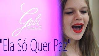 ELA SÓ QUER PAZ (VERSÃO FEMININA) - Gabi Fratucello